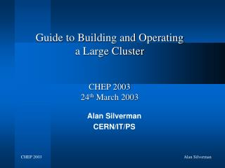 Guide to Building and Operating a Large Cluster CHEP 2003 24 th  March 2003