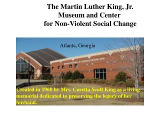 The Martin Luther King, Jr.     Museum and Center      for Non-Violent Social Change