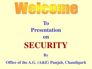To Presentation on SECURITY By Office of the A.G. (A&E) Punjab, Chandigarh