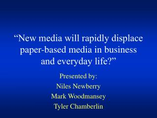 """New media will rapidly displace paper-based media in business and everyday life?"""