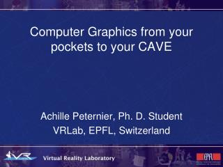 Computer Graphics from your pockets to your CAVE