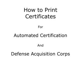 How to Print Certificates For Automated Certification And  Defense Acquisition Corps