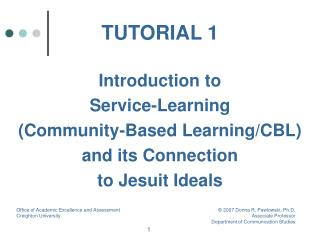 TUTORIAL 1 Introduction to  Service-Learning  (Community-Based Learning/CBL) and its Connection  to Jesuit Ideals