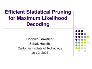 Efficient Statistical Pruning for Maximum Likelihood Decoding
