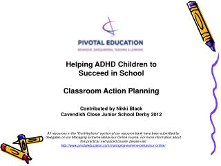 Helping ADHD Children to Succeed in School Classroom Action Planning Contributed by Nikki Black Cavendish Close Junior