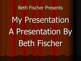 Beth Fischer Presents