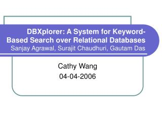 DBXplorer: A System for Keyword-Based Search over Relational Databases Sanjay Agrawal, Surajit Chaudhuri, Gautam Das