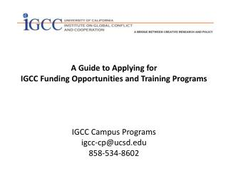 A Guide to Applying for IGCC Funding Opportunities and Training Programs  IGCC Campus Programs igcc-cp@ucsd.edu 858-534