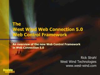 The  West Wind Web Connection 5.0 Web Control Framework An overview of the new Web Control Framework in Web Connection 5