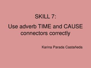 Use  adverb  TIME and CAUSE  connectors correctly