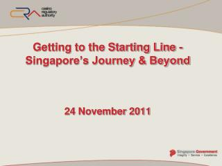 Getting to the Starting Line - Singapore's Journey & Beyond 24 November 2011