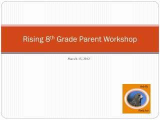 Rising 8 th  Grade Parent Workshop
