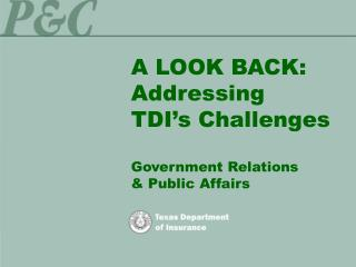 A LOOK BACK: Addressing TDI's Challenges Government Relations & Public Affairs