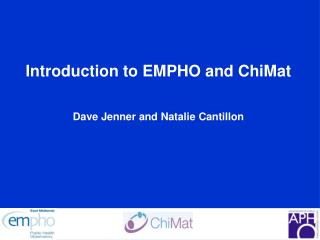 Introduction to EMPHO and ChiMat  Dave Jenner and Natalie Cantillon
