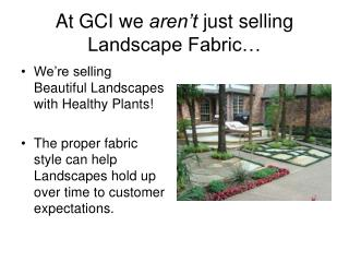At GCI we  aren't  just selling Landscape Fabric…