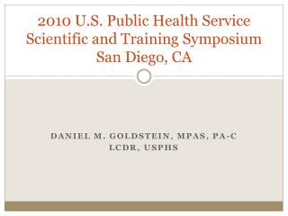 2010 U.S. Public Health Service Scientific and Training Symposium San Diego, CA