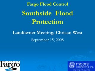 Fargo Flood Control Southside  Flood Protection Landowner Meeting, Chrisan West September 15, 2008
