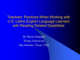 Teachers' Practices When Working with U.S. Latino English Language Learners with Reading Related Disabilities