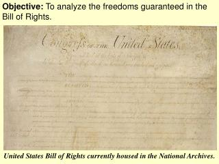 Objective:  To analyze the freedoms guaranteed in the Bill of Rights.