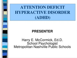 ATTENTION DEFICIT HYPERACTIVE DISORDER (ADHD)