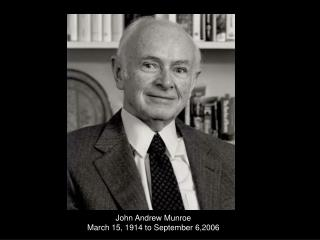 John Andrew Munroe March 15, 1914 to September 6,2006