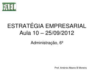 ESTRATÉGIA EMPRESARIAL Aula 10 – 25/09/2012