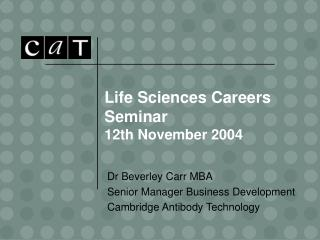 Life Sciences Careers Seminar 12th November 2004