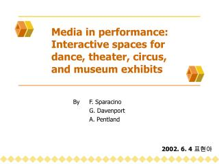 Media in performance: Interactive spaces for  dance, theater, circus,  and museum exhibits