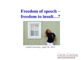 Freedom of speech  – freedom to insult…? Lund University, April 26, 2013