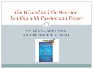 The Wizard and the Warrior:   Leading with Passion and Power