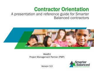 Contractor Orientation A presentation and reference guide for Smarter Balanced contractors