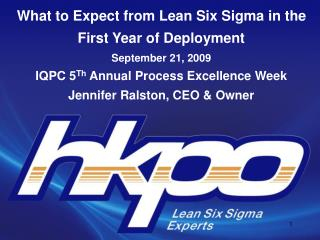 What to Expect from Lean Six Sigma in the First Year of Deployment September  21, 2009 IQPC 5 Th  Annual Process  Excell