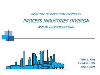 INSTITUTE OF INDUSTRIAL ENGINEERS PROCESS INDUSTRIES DIVISION ANNUAL DIVISION MEETING