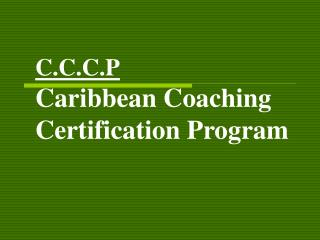 C.C.C.P Caribbean Coaching Certification Program