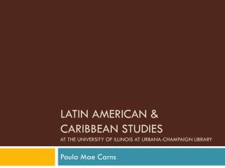 Latin American & Caribbean Studies  at the University of Illinois at Urbana-Champaign Library