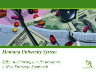 Montana University System URx : Rethinking our Rx program:                       A New Strategic Approach