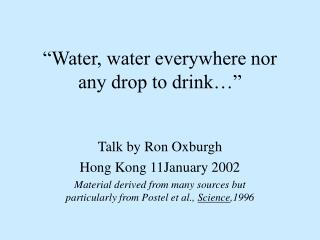 """Water, water everywhere nor any drop to drink…"""