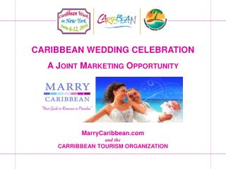 Caribbean Wedding Celebration A Joint Marketing Opportunity MarryCaribbean.com and the  CARRIBBEAN TOURISM ORGANIZATION