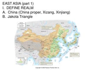 EAST ASIA (part 1) I.  DEFINE REALM A.  China (China proper, Xizang, Xinjiang) Jakota  Triangle