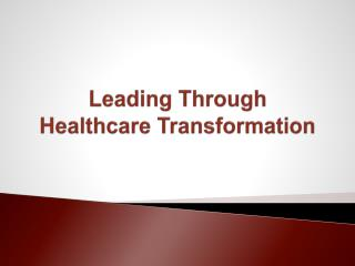 Leading Through  Healthcare  Transformation