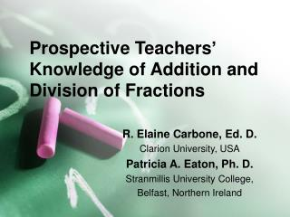 Prospective Teachers' Knowledge of Addition and Division of Fractions