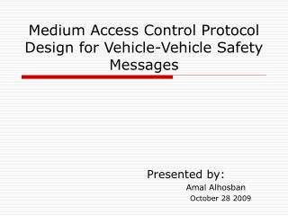 Medium Access Control Protocol Design for Vehicle-Vehicle Safety Messages