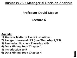 Business 260: Managerial Decision Analysis 	Professor David Mease Lecture 6 Agenda:  Go over Midterm Exam 2 solutions