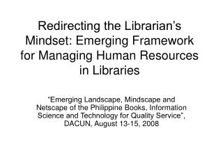 Redirecting the Librarian's Mindset: Emerging Framework for Managing Human Resources in Libraries