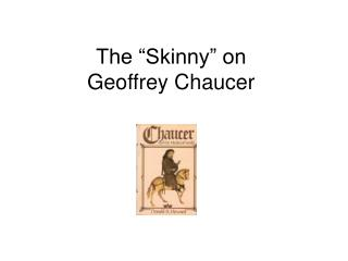 "The ""Skinny"" on  Geoffrey Chaucer"