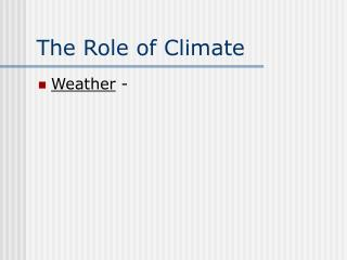 The Role of Climate