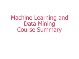 Machine Learning and Data Mining  Course Summary