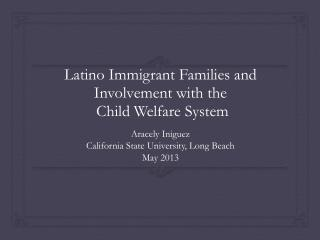 Latino Immigrant Families and Involvement with the  Child Welfare System