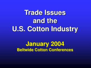 Trade Issues  and the  U.S. Cotton Industry January 2004 Beltwide Cotton Conferences
