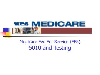 Medicare Fee For Service (FFS) 5010 and Testing